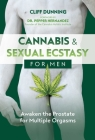 Cannabis and Sexual Ecstasy for Men: Awaken the Prostate for Multiple Orgasms Cover Image