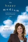 The Happy Medium: Awakening To Your Natural Intuition Cover Image