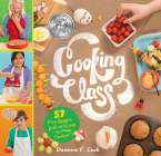 Cooking Class: 57 Fun Recipes Kids Will Love to Make (and Eat!) Cover Image