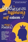 Rapid Weight Loss Hypnosis and Hypnosis for Self- Esteem: The Mind Is Powerful! Learn How To Stop Emotional Eating, Lose Weight Naturally And Build Yo Cover Image
