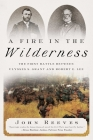 A Fire in the Wilderness: The First Battle Between Ulysses S. Grant and Robert E. Lee Cover Image
