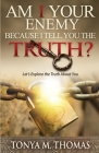 AM I Your Enemy because I Tell You The truth?: Let's explore the Truth about you Cover Image