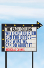 The Cash Ceiling: Why Only the Rich Run for Office--And What We Can Do about It (Princeton Studies in Political Behavior #7) Cover Image