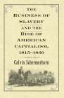 The Business of Slavery and the Rise of American Capitalism, 1815–1860 Cover Image
