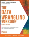 The Data Wrangling Workshop, Second Edition: Create your own actionable insights using data from multiple raw sources Cover Image