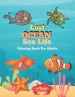 Lost Ocean Sea Life coloring book For Adults: Simple, Unique & Fanciful Sea Life Coloring Book (Adult Coloring) Cover Image