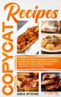 Copycat Recipes: A Step-by-Step Cookbook to Easily Making the Most Popular and Tasty Dishes of Famous Restaurants and Fast Food at Home Cover Image