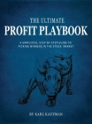 The Ultimate Profit Playbook: A Simplified, Step-By-Step Guide To Picking Winners In The Stock Market Cover Image