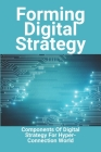 Forming Digital Strategy: Components Of Digital Strategy For Hyper-Connection World: Digital Strategy Jobs Cover Image