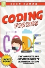 Coding For Kids: The Complete And Intuitive Guide to Learn How To Code Cover Image