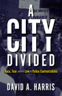 A City Divided: Race, Fear and the Law in Police Confrontations Cover Image