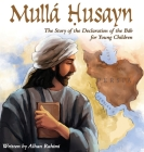 Mullá Husayn: The Story of the Declaration of the Báb for Young Children (Baha'i Holy Days) Cover Image
