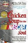Chicken Soup for the NASCAR Soul: Inspirational Stories of Courage, Speed, and Overcoming Adversity Cover Image