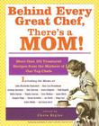 Behind Every Great Chef, There's a Mom!: More Than 125 Treasured Recipes From the Mother's of Our Top Chefs Cover Image