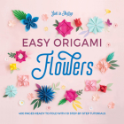 Easy Origami Flowers: 400 Pages Ready to Fold with 10 Step-By-Step Tutorials Cover Image