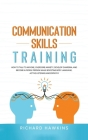 Communication Skills Training: How to Talk to Anyone, Overcome Anxiety, Develop Charisma, and Become a People Person While Boosting Body Language, Ac Cover Image