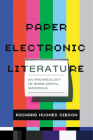 Paper Electronic Literature: An Archaeology of Born-Digital Materials (Page and Screen) Cover Image