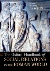The Oxford Handbook of Social Relations in the Roman World (Oxford Handbooks) Cover Image