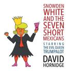Snowden White and the Seven Short Mexicans: Starring the Evil Queen Trumpalot Cover Image
