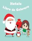 Natale Libro da Colorare: Natale Libro da Colorare In Età Prescolare / Libro da Colorare per Bambini In Età 8-12 Cover Image