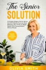 The Senior Solution: A Complete Ketogenic Diet for Woman Over 60 To Balance Hormones, Boost Metabolism, Burn Fat & Lose Weight Rapidly Whil Cover Image