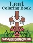 Lent Coloring Book: Journey To The Cross Lenten Season Stories From The Scripture, All About Jesus Pages To Color Before Easter Cover Image