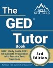 The GED Tutor Book: GED Study Guide 2021 All Subjects Preparation with Practice Test Questions [3rd Edition] Cover Image