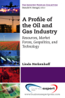 A Profile of the Oil and Gas Industry: Resources, Market Forces, Geopolitics, and Technology (Industry Profiles) Cover Image