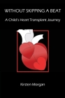 Without Skipping a Beat: A Child's Heart Transplant Journey Cover Image