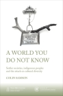 A World You Do Not Know: Settler Societies, Indigenous Peoples and the Attack on Cultural Diversity Cover Image