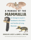 "A Manual of the Mammalia: An Homage to Lawlor's ""Handbook to the Orders and Families of Living Mammals"" Cover Image"