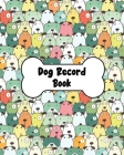 Dog Record Book: Dog Health And Wellness Log Book Journal, Vaccination & Medication Tracker, Vet & Groomer Record Keeping, Food & Walki Cover Image