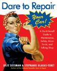 Dare To Repair Your Car: A Do-It-Herself Guide to Maintenance, Safety, Minor Fix-Its, and Talking Shop Cover Image