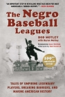 The Negro Baseball Leagues: Tales of Umpiring Legendary Players, Breaking Barriers, and Making American History Cover Image