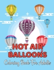 Hot Air Balloons Coloring Book For Adults: A Collection 30 Hot Air Ballons Coloring Page For Adults And Teens - Gift For Teens. Cover Image