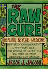 The Raw Cure: Healing Beyond Medicine: How self-empowerment, a raw vegan diet, and change of lifestyle can free us from sickness and Cover Image