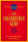 The Enlightened Gene: Biology, Buddhism, and the Convergence that Explains the World Cover Image