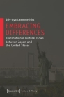 Embracing Differences: Transnational Cultural Flows Between Japan and the United States (Culture & Theory #36) Cover Image