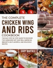 The Complete Chicken Wing And Ribs Cookbook: The Easy Step-by-Step Guide to Discover the Carnivore Diet and Real American BBQ with 200 Flavorful and D Cover Image