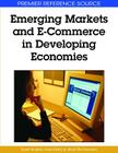 Emerging Markets and E-Commerce in Developing Economies (Premier Reference Source) Cover Image