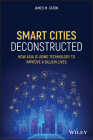 Smart Cities Deconstructed: How Asia Is Using Technology to Improve a Billion Lives (Wiley and SAS Business) Cover Image