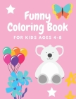 Funny Coloring Book For Kids Ages 4-8: 100 Coloring Activity Pages for Kids and Toddlers - Perfect Gift for Boys and Girls Child Cover Image