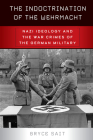 The Indoctrination of the Wehrmacht: Nazi Ideology and the War Crimes of the German Military Cover Image