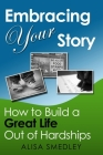 Embracing Your Story: How to Build a Great Life Out of Hardships Cover Image