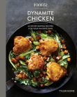 Food52 Dynamite Chicken: 60 Never-Boring Recipes for Your Favorite Bird [A Cookbook] (Food52 Works) Cover Image