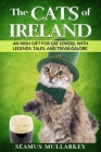 The Cats of Ireland: An Irish Gift for Cat Lovers, with Legends, Tales, and Trivia Galore Cover Image