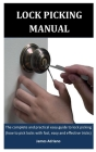 Lock Picking Manual: The complete and practical easy guide to lock picking (how to pick locks with fast, easy and effective tricks) Cover Image