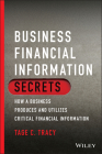 Business Financial Information Secrets: How a Business Produces and Utilizes Critical Financial Information Cover Image