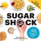 Sugar Shock: The Hidden Sugar in Your Food and 100+ Smart Swaps to Cut Back Cover Image