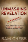 Unmasking Revelation: A Study of Revelation to Reveal Its Positive Message That Jesus Wins and Satan Loses Cover Image